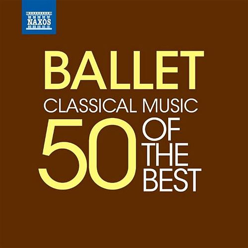 Ballet Music – 50 of the Best by Various Artists