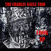 Play & Download The Charles Gayle Trio: Look Up by Various Artists | Napster