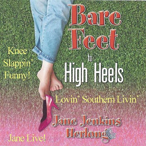Bare Feet to High Heels: Lovin' Southern Livin' by Jane Jenkins Herlong