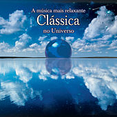 A Musica Mais Relaxante Classica No Universo by Various Artists