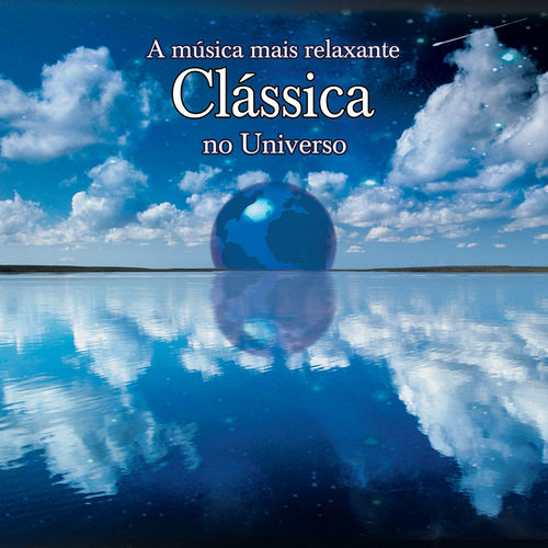 Play & Download A Musica Mais Relaxante Classica No Universo by Various Artists | Napster