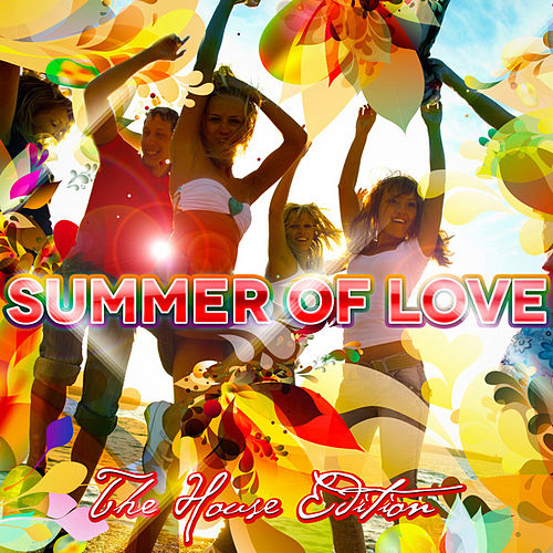 Play & Download Summer of Love (The House Edition) by Various Artists | Napster