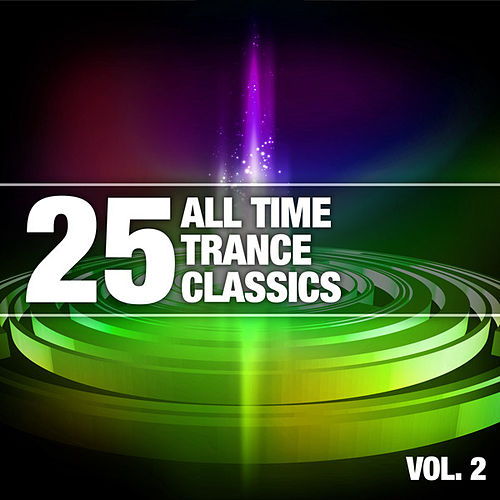 Play & Download 25 All Time Trance Classics, Vol. 2 by Various Artists | Napster