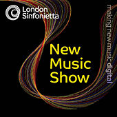 Play & Download London Sinfonietta Label: New Music Show by Various Artists | Napster