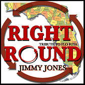 Right Round (Tribute To Flo Rida) by Jimmy Jones