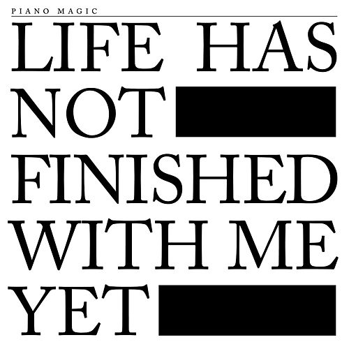 Play & Download Life Has Not Finished With Me Yet by Piano Magic | Napster