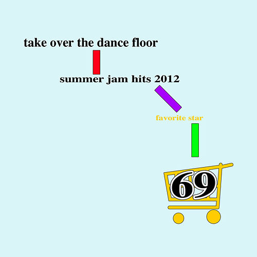Take Over the Dancefloor (Summer Jam Hits 2012/69) by Favorite Star
