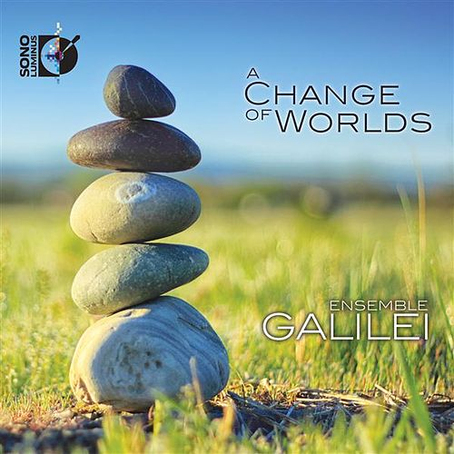 Play & Download A Change of Worlds by Ensemble Galilei | Napster