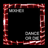 Play & Download Dance Or Die by MIXHELL | Napster