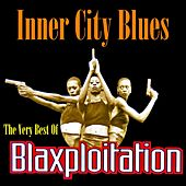 Play & Download Inner City Blues: The Best of Blaxploitation by Various Artists | Napster