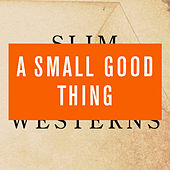 Play & Download Slim Westerns Vol I & II by A Small Good Thing | Napster