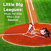 Little Big Leagues: Music for Kids Who Love Baseball by Various Artists