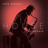 Play & Download House Of Groove by Euge Groove | Napster
