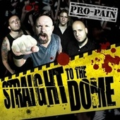 Play & Download Straight To The Dome by Pro-Pain | Napster