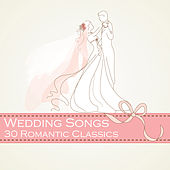 Play & Download Wedding Songs: 30 Romantic Classics by Various Artists | Napster