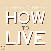 Play & Download How to Live by The Great Transparency | Napster