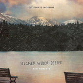 Higher Wider Deeper: Raw Moments by Citipointe Live
