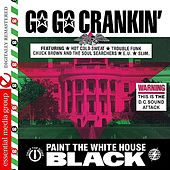 Go Go Crankin' - Paint The White House Black (Digitally Remastered) by Various Artists