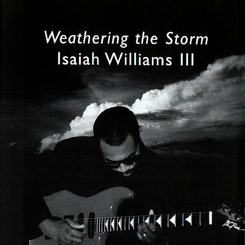 Play & Download Weathering The Storm by Isaiah Williams III | Napster