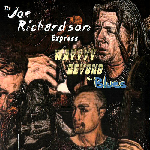 Play & Download Way Beyond The Blues by The Joe Richardson Express | Napster