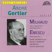 Play & Download Mihaud, Enescu: Violin Concerto No. 2, Violin Sonata No. 2 - Violin Sonata No. 3 by André Gertler | Napster
