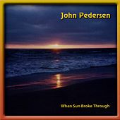 When Sun Broke Through by John Pedersen