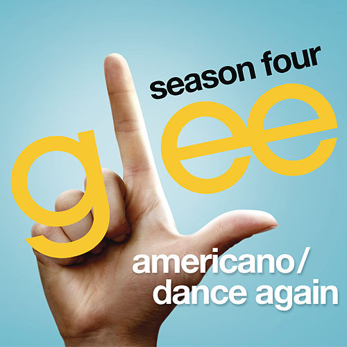 Play & Download Americano / Dance Again (Glee Cast Version feat. Kate Hudson) by Glee Cast | Napster