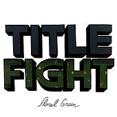 Floral Green by Title Fight