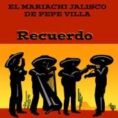El Mariachi Jalisco de Pepe Villa Recuerdo by Mariachi Mexico De Pepe Villa