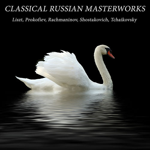 Play & Download Classical Russian Masterworks: Liszt, Prokofiev, Rachmaninov, Shostakovich, Tchaikovsky by Various Artists | Napster