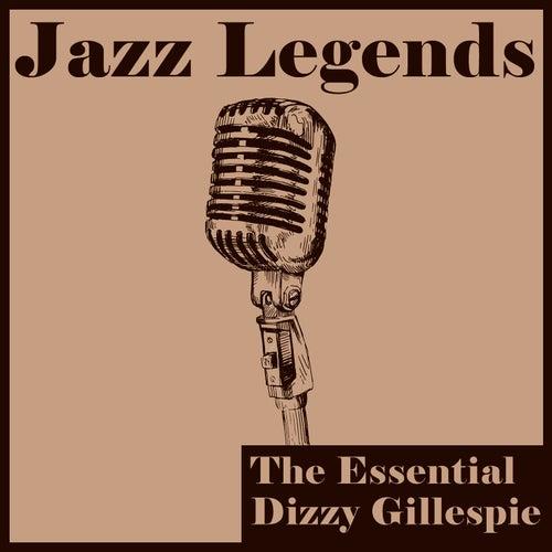 Jazz Legends: The Essential Dizzy Gillespie by Dizzy Gillespie