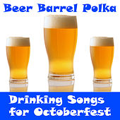 Beer Barrel Polka: Drinking Songs for Octoberfest by Various Artists