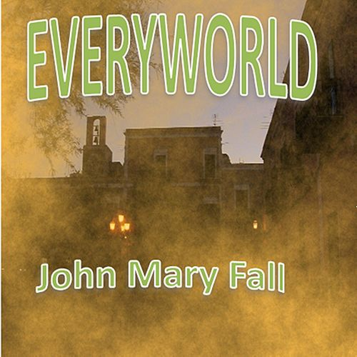 Play & Download Every World by John Mary Fall | Napster