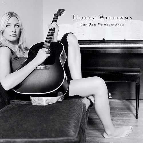 Play & Download The Ones We Never Knew by Holly Williams | Napster