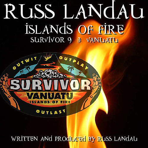 Islands of FIre (Survivor 9: Vanuatu) by Russ Landau