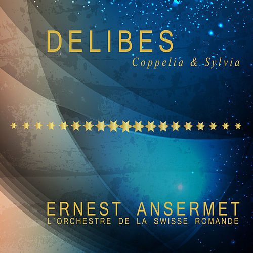 Delibes: Coppelia & Sylvia (Highlights) by Ernest Ansermet