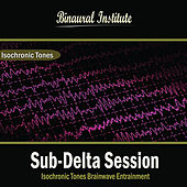 Sub-Delta Session: Isochronic Tones Brainwave Entrainment by Binaural Institute