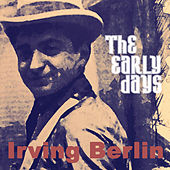 Play & Download Irving Berlin - The Early Days (Remastered) by Various Artists | Napster