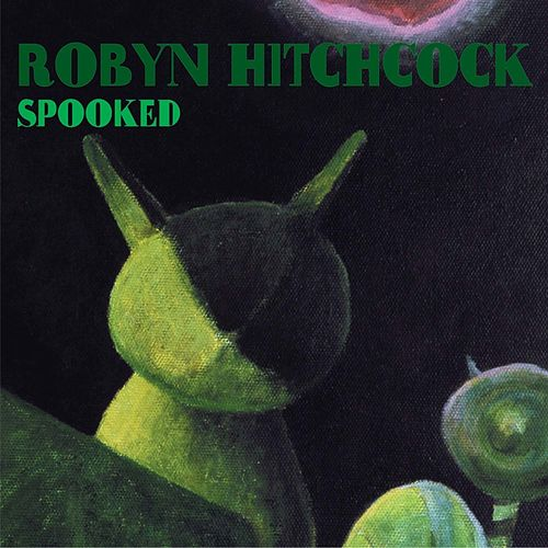 Play & Download Spooked by Robyn Hitchcock | Napster