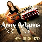 Never Looking Back (Album Cut) by Amy Adams