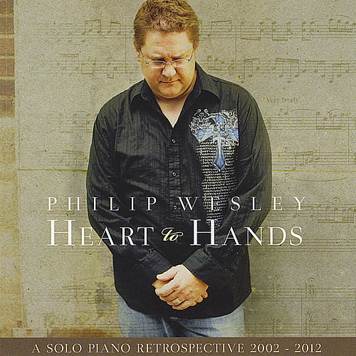 Play & Download Heart to Hands: A Solo Piano Retrospective 2002-2012 by Philip Wesley | Napster