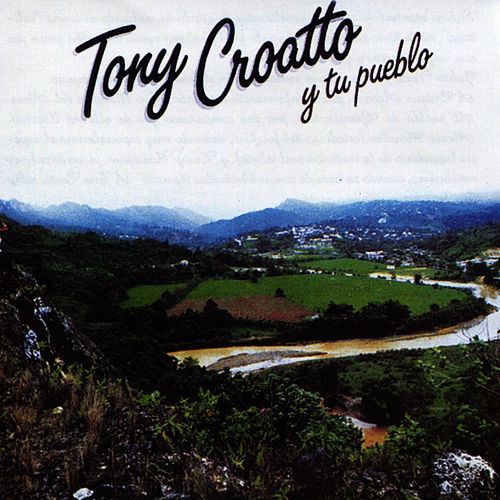 Play & Download Tony Croatto y Tu Pueblo by Tony Croatto | Napster