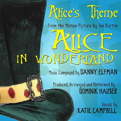 Play & Download Alice's Theme from the Motion Picture 'Alice in Wonderland' By Danny Elfman' (feat. Katie Campbell) by Dominik Hauser | Napster