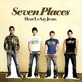 Play & Download Hear Us Say Jesus by Seven Places | Napster