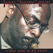 Play & Download C'mon Over To My House by James Saxsmo Gates | Napster