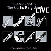 Curtis King Band LIVE - Caught With Our Pants Down by Curtis King Band