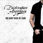 Play & Download You Won't Bring Me Down by Destination Anywhere | Napster