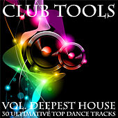 Club Tools Vol. Deepest House 30 Ultimative Top Dance Tracks by Various Artists