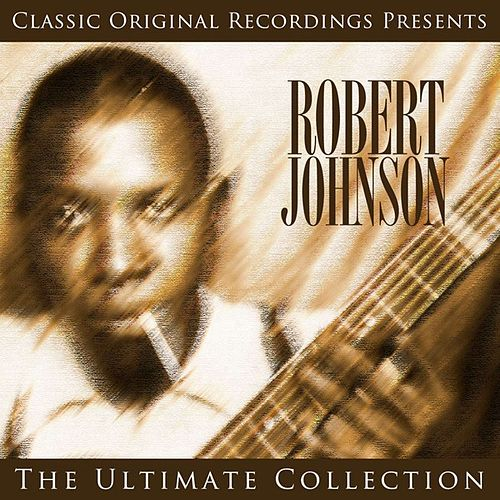 Classic Original Recordings Presents - Robert Johnson - The Ultimate Collection von ROBERT JOHNSON