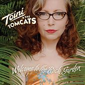 Play & Download Welcome to the Rock Garden (Vol. I) by Toini & The Tomcats | Napster